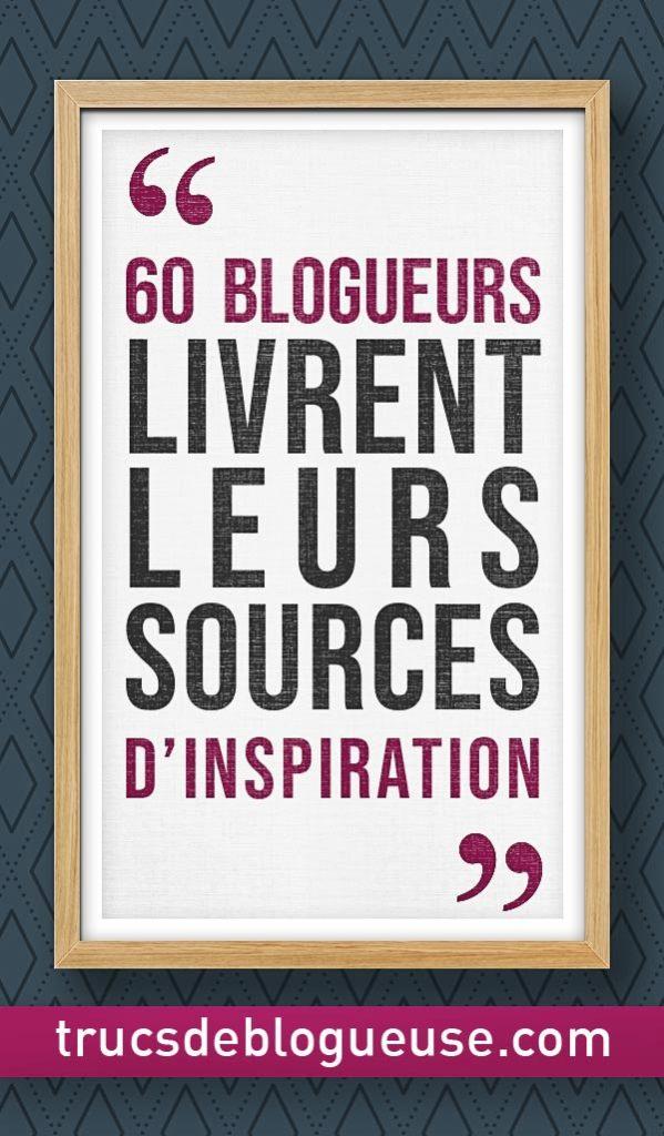 Sources d'inspiration de 60 blogueurs, finie la page blanche