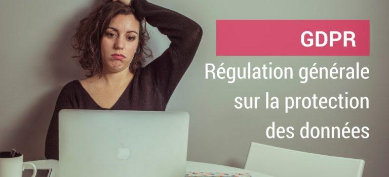 L'impact de la nouvelle régulation sur la protection des données (GDPR) pour les marketeurs du digital