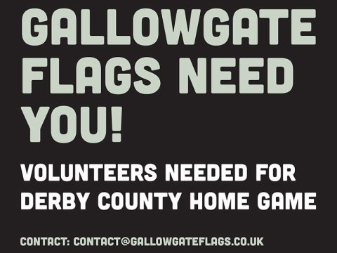 Gallowgate Flags needs you! Volunteers needed for Derby County home game. Contact: contact@gallowgateflags.co.uk