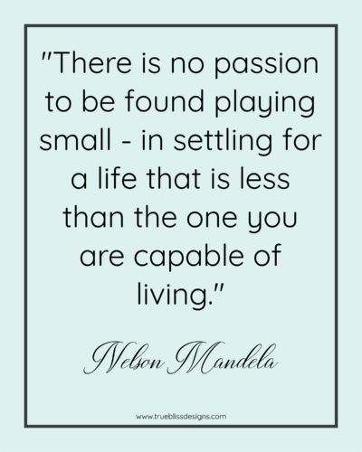 """Nelson Mandela - Quote """"There is no passion to be found playing small - in settling for a life that is less than the one you are capable of living."""""""