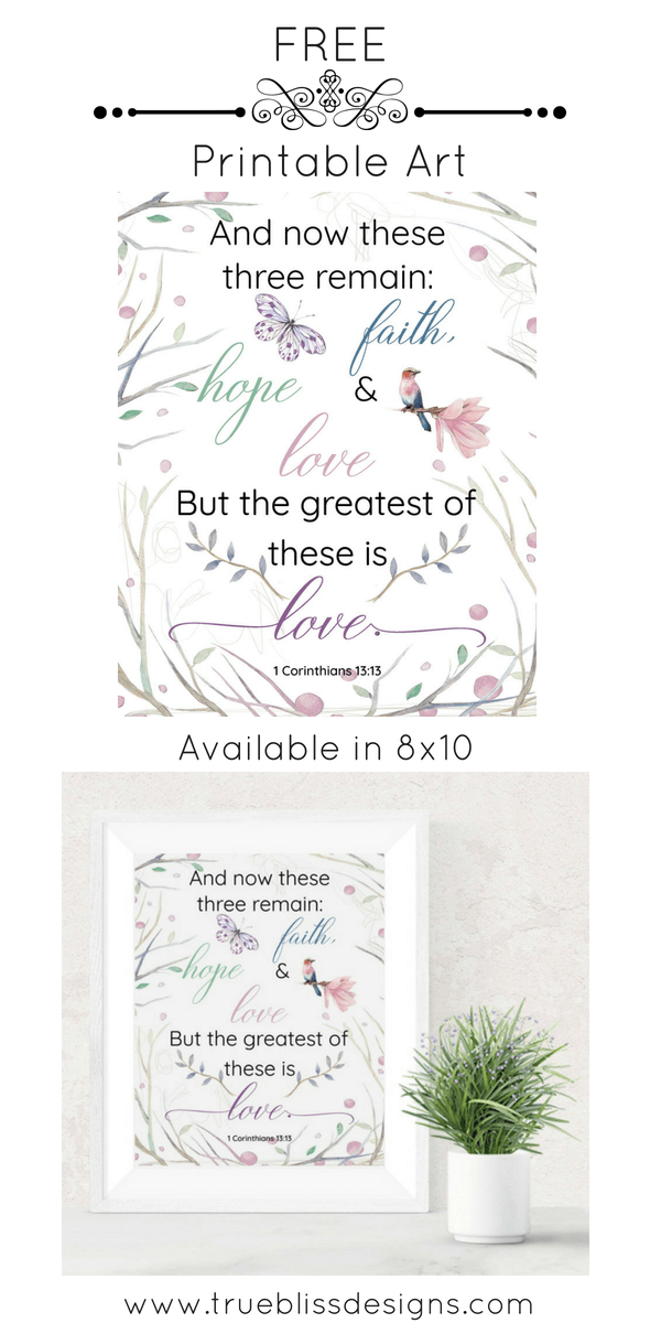 "Download this free scripture printable art ""And now these three remain: faith, hope and love. But the greatest of these is love."" - Bible verse 1 Corinthians 13.13"