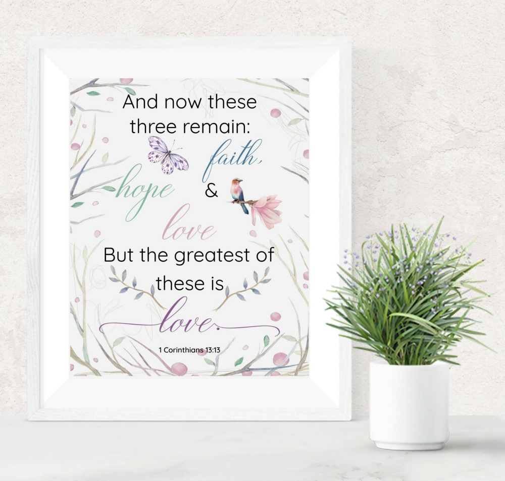"""Free printable scripture art """"And now these three remain: faith, hope and love. But the greatest of these is love."""" - Bible verse 1 Corinthians 13.13"""