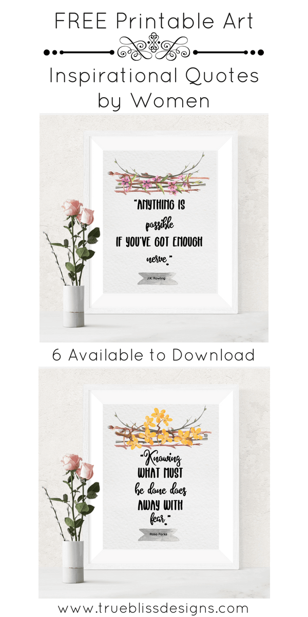 These are 6 inspirational quotes to live by in your life. Download these 6 positive free printable art quotes by famous strong women including Rosa Parks, Martha Stewart and JK Rowling. More freebies at www.trueblissdesigns.com.