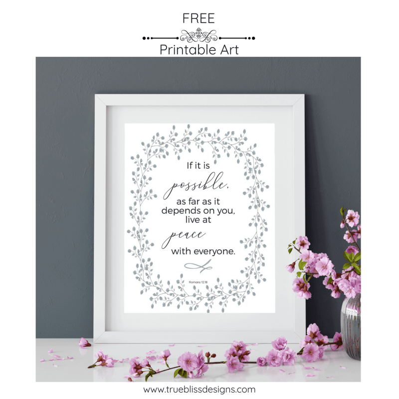 """""""If it is possible, as far as it depends on you, live at peace with everyone."""" from Romans 12 18 is taken from NIV. This quote has been created into a free printable wall art which you can download today. More freebies at www.trueblissdesigns.com #wallart #printable #freeprintable #bibleverse #romans #bibleart"""