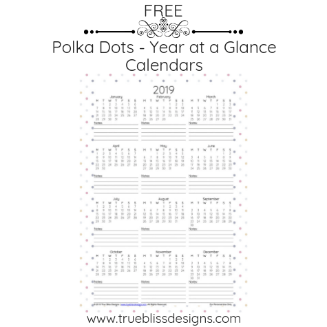 Download a free 2019 year at a glance calendar today! Available in 12 different polka dot designs It's available in Letter and A4 sizes For more freebies, visit www.trueblissdesigns.com.