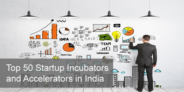 Top 50 Startup Incubators and Accelerators in India