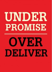 Under promise Over deliver