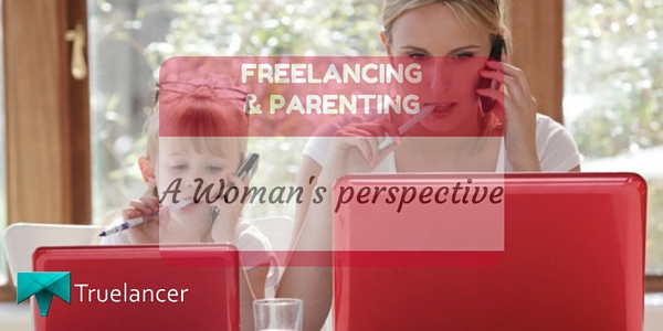 Freelancing & Parenting- A woman's Perspective