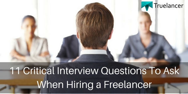 11 Critical Interview Questions To Ask When Hiring a Freelancer