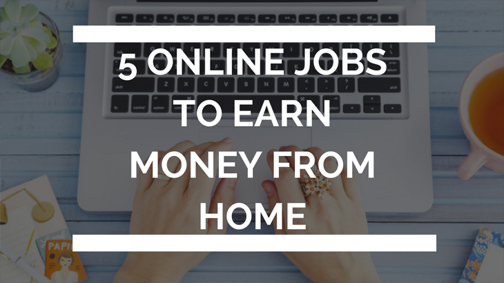 5 Online Jobs To Earn Money From Home
