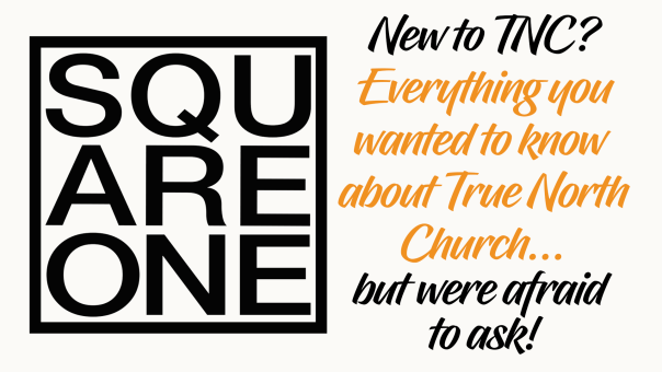Are you new to True North Church? Watch the Square One video for answers.