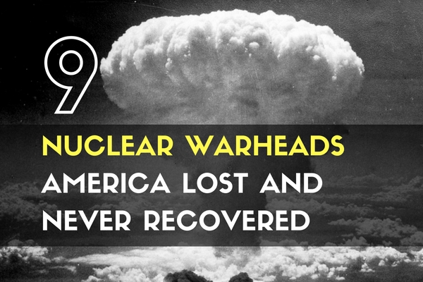 9 Nuclear Warheads America Lost and Never Recovered