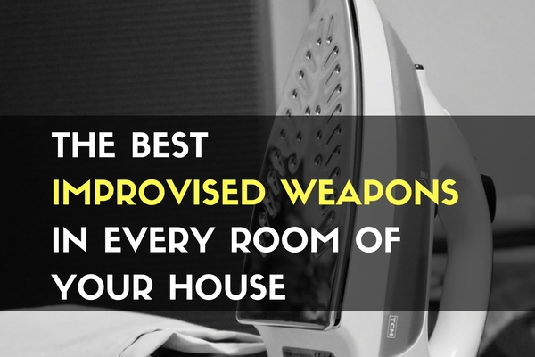 The Best Improvised Weapons in Every Room of Your House