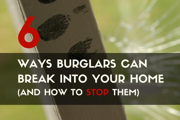 6 Ways Burglars can Break into your Home