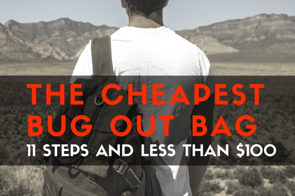 The Cheapest Bug Out Bag - 11 Steps and Less Than $100