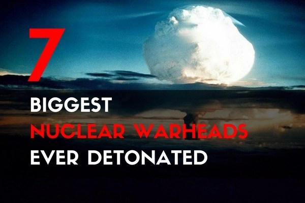 The 7 Biggest Nuclear Warheads Ever Detonated