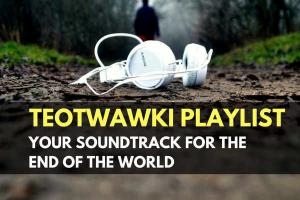 TEOTWAWKI Playlist_ Your Soundtrack for the End of the World