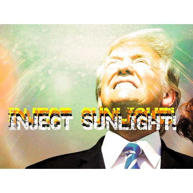 Doctor Stable Genius says:Inject sunlight into your body to cure #covid19 - why not just stare at the sun?#coronavirus #dumptrump#badadvice #dontdothisathome #fuckingidiot #resist #dontdrinkbleach #injectsunlight