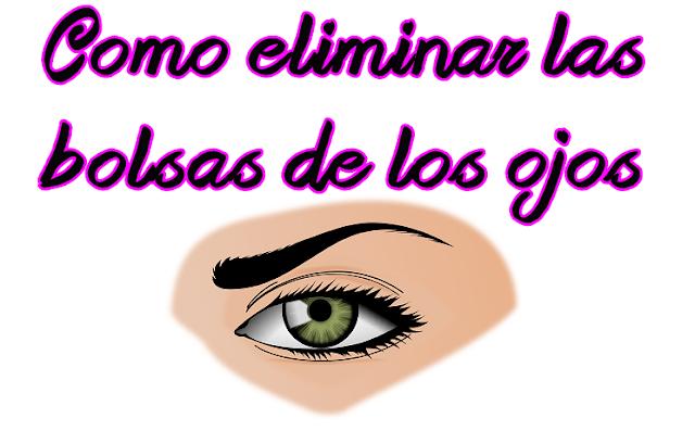 eliminar las bolsas de los ojos