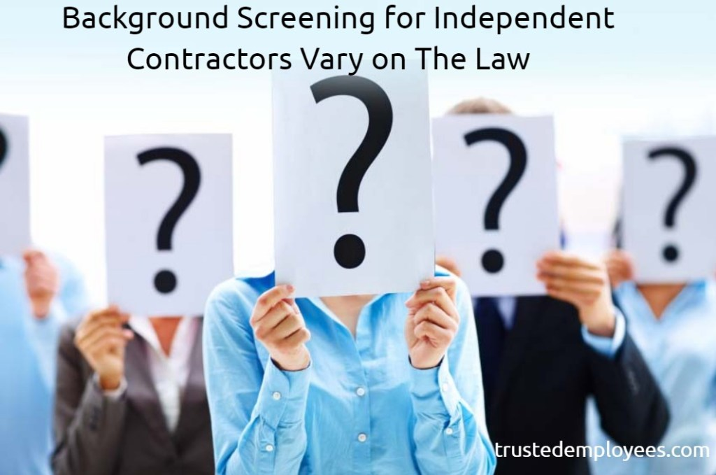 Background Screening for Independent Contractors Vary on The Law