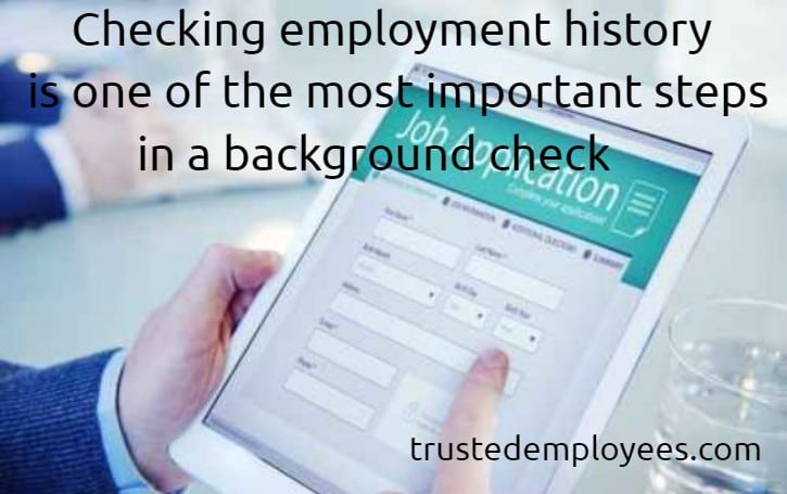 Checking employment history is one of the most important steps in a comprehensive background check