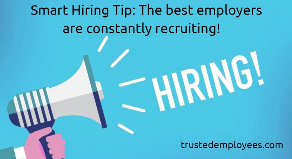 Smart Hiring Tip: The best employers are constantly recruiting!