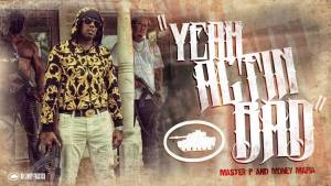 Yeah Actin Bad – Master P and Money Mafia