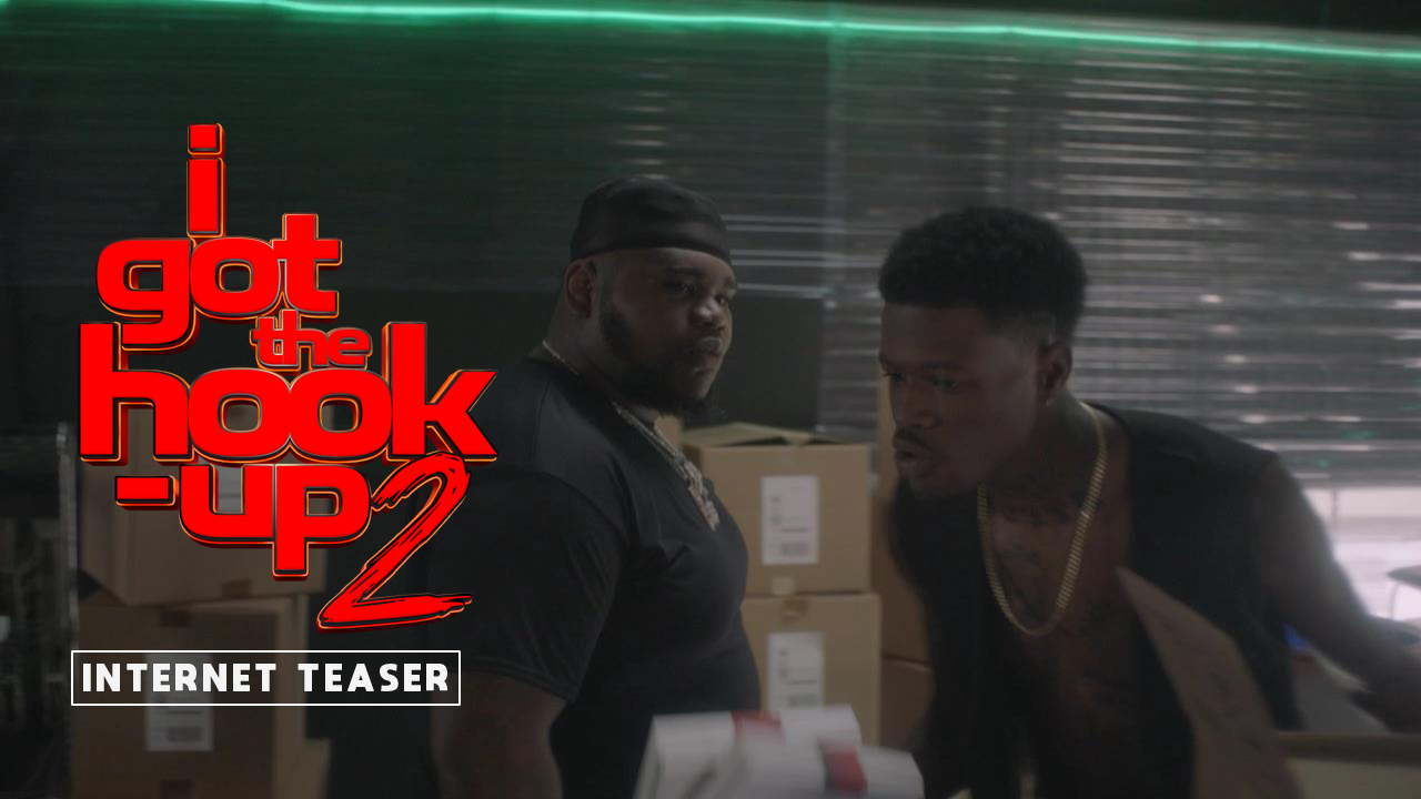 """I GOT THE HOOK UP 2"" ONE OF THE FUNNIEST AND MOST ANTICIPATED COMEDIES COMING TO THEATERS 2019"