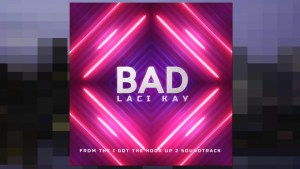 "LACI KAY HOT NEW SINGLE ""BAD"" FROM THE ""I GOT THE HOOK UP 2"" MOVIE SOUNDTRACK"
