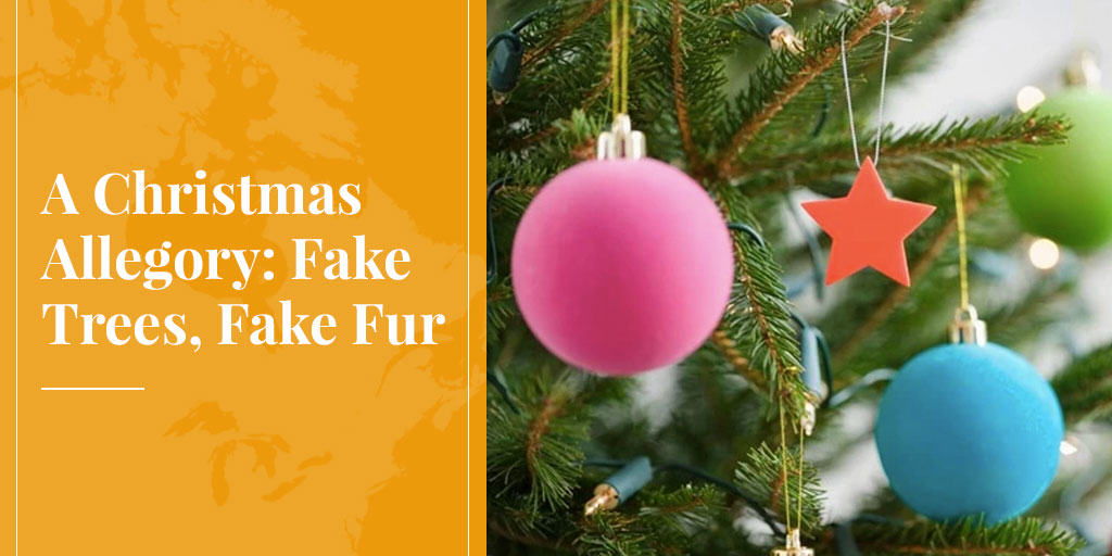 fake trees are like fake fur - bad for the environment