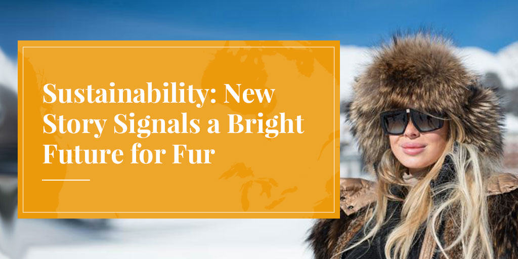 sustainability means real fur, not fake