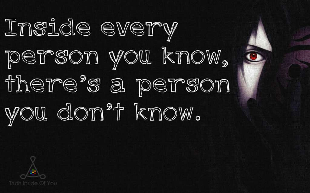 Inside every person you know, there