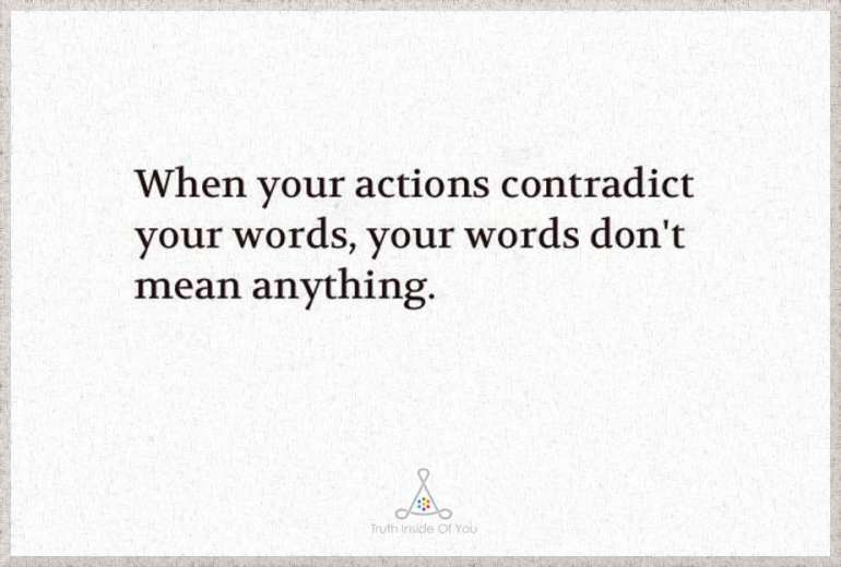 When your actions contradict your words, your words don't mean anything..