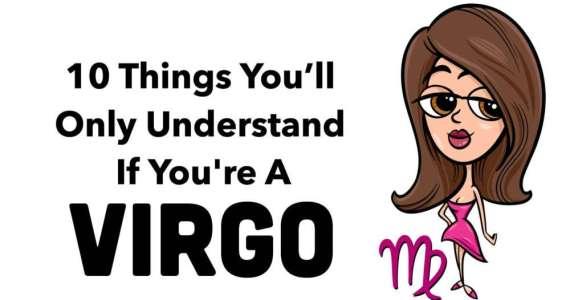 Things You'll Only Understand If You're A Virgo