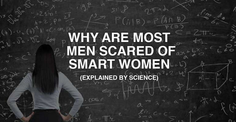 Why Are Most Men Scared Of Smart Women