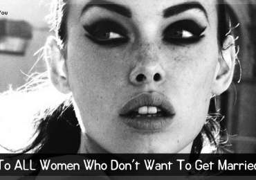 To ALL Women Who Don't Want To Get Married