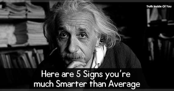 Here are 5 Signs you're much Smarter than Average