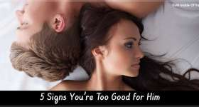 5 Signs You're Too Good for Him