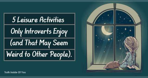 5 Leisure Activities Only Introverts Enjoy (and That May Seem Weird to Other People)