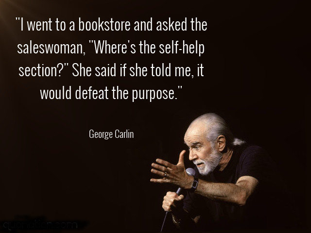 """7. """"I went to a bookstore and asked the saleswoman, """"Where's the self-help section """" She said if she told me, it would defeat the purpose."""""""