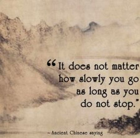 """#6. """"It does not matter how slowly you go as long as you do not stop."""""""