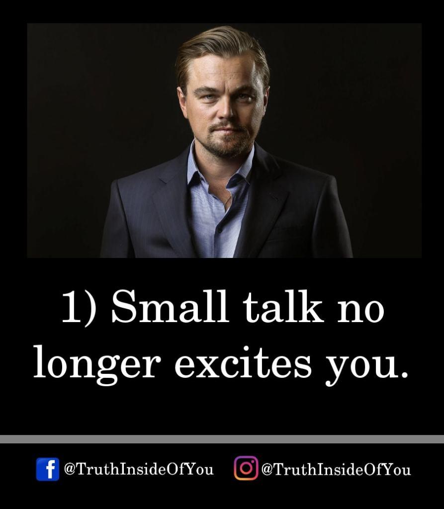 1. Small Talk no longer excites you.