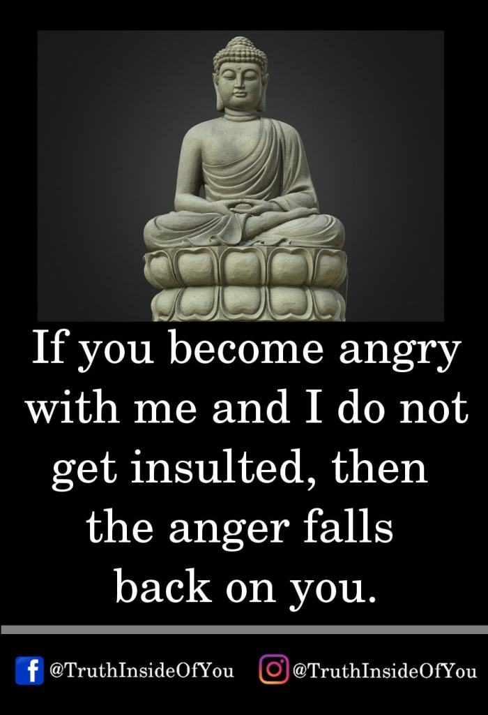 10. If you become angry with me