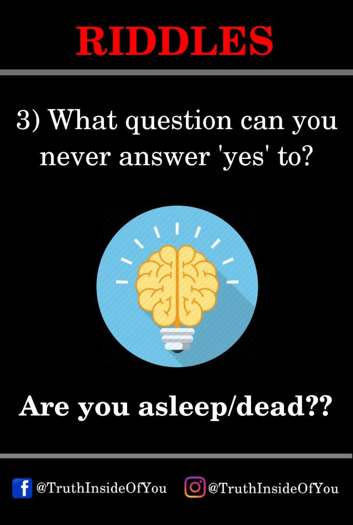3. What question can you never answer 'yes'