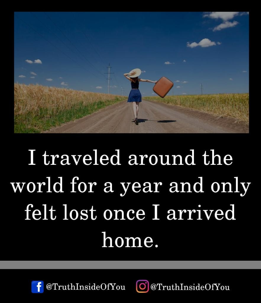 7. I traveled around the world for a year and only felt lost once I arrived home