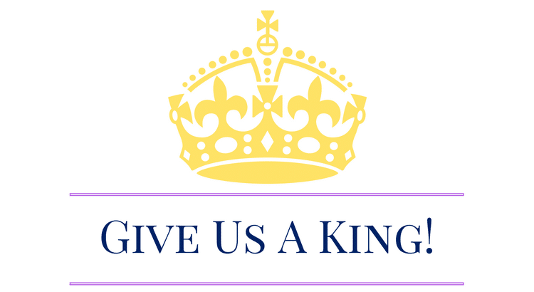 Give Us A King!