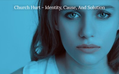 Church Hurt – Identity, Cause, And Solution