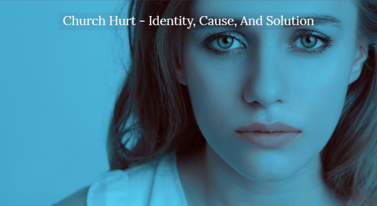Church Hurt - Identity, Cause, And Solution