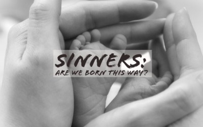 Sinners: Are We Born That Way?