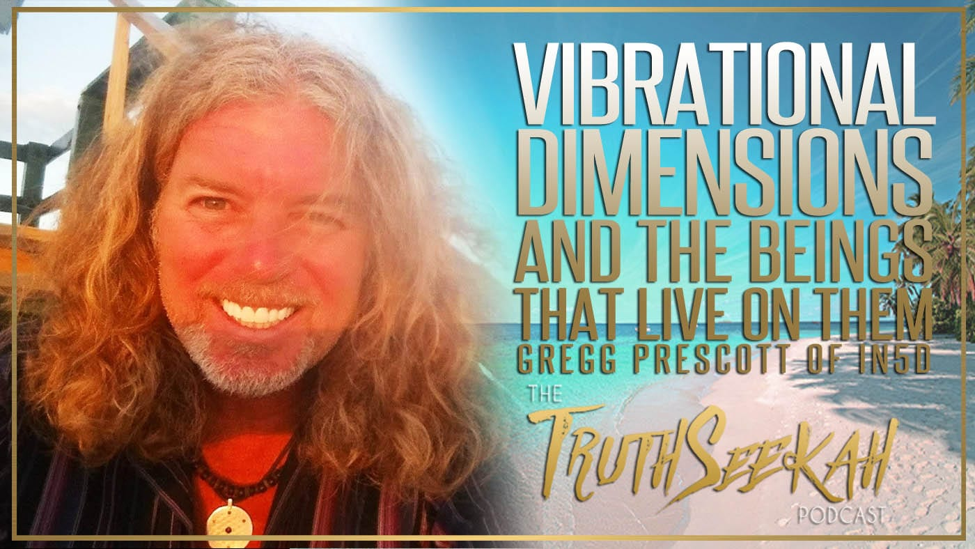 Vibrational Dimensions And The Beings That Live On Them   Gregg Prescott of IN5D